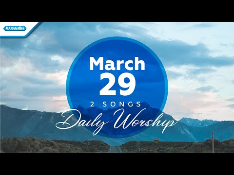 March 29 - 2 Songs - Daily Worship