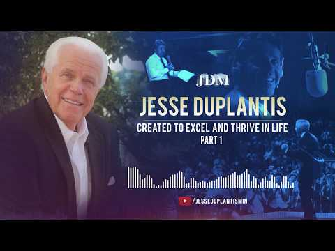 Created to Excel and Thrive in Life, Part 1  Jesse Duplantis