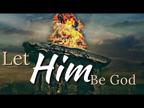 Let Him Be God - MESSAGE ONLY