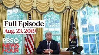 PBS NewsHour full episode August 23, 2019