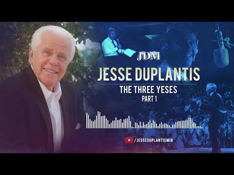 The Three Yeses, Part 1  Jesse Duplantis