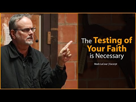 The Testing of Your Faith is Necessary - Mark LaCour