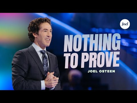 Nothing To Prove  Joel Osteen