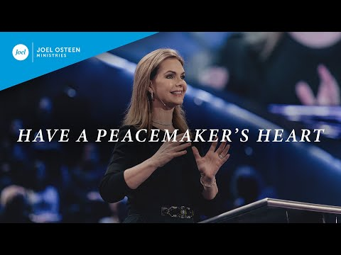 Have A Peacemaker's Heart  Victoria Osteen