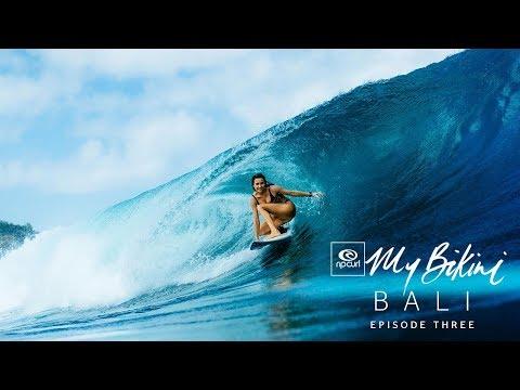 Rip Curl Women | Bethany Hamilton, Alana Blanchard and Nikki Van Dijk in Ep 3 of #MyBikini, Bali