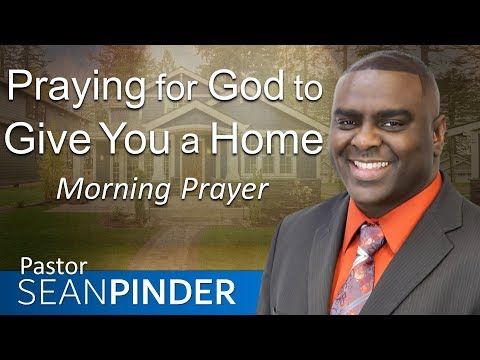 PRAYING FOR GOD TO GIVE YOU A HOME - MORNING PRAYER  PASTOR SEAN PINDER