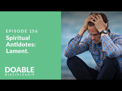 Episode 156: Spiritual Antidotes - Lament