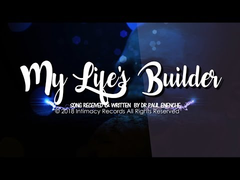 MY LIFE'S BUILDER -   Dr Paul Enenche