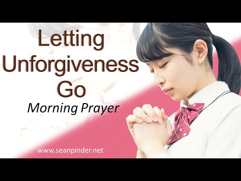 MATTHEW 5 - LETTING UNFORGIVENESS GO - MORNING PRAYER (video)