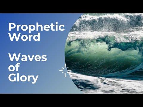 Prophetic Word - WAVES of GLORY (Must Watch)