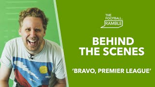 The Football Ramble 'Bravo, Premier League' | Behind The Scenes 13.05.19