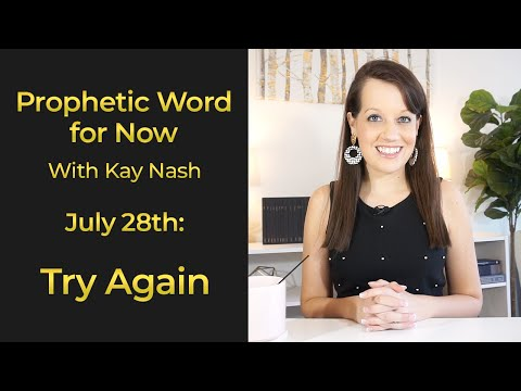 Prophetic Word from the Lord- Try Again-July 28th