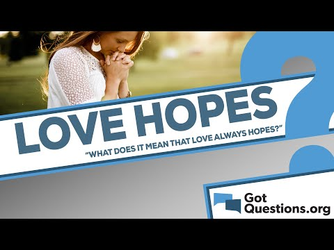What does it mean that love always hopes (1 Corinthians 13:7)?
