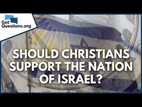Should Christians support the nation of Israel?  GotQuestions.org