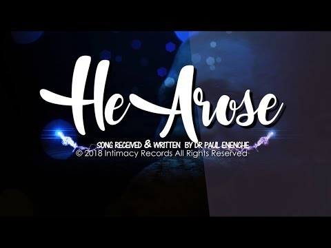 HE AROSE - Dr Paul Enenche