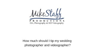 Mike Staff Productions: How much should I tip my wedding photographer and videographer?