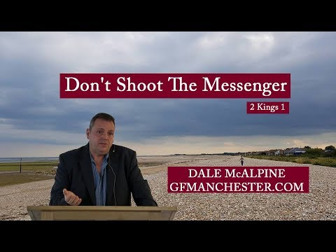 Don't Shoot The Messenger - Dale McAlpine (2 Kings 1)