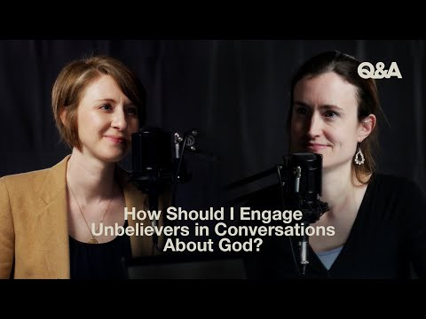 How Should I Engage Unbelievers in Conversations About God?