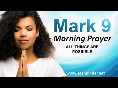 Mark 9 - ALL Things Are POSSIBLE - Morning Prayer