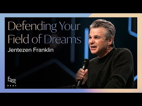 Defending Your Field of Dreams   Fast 2021  Pastor Jentezen Franklin