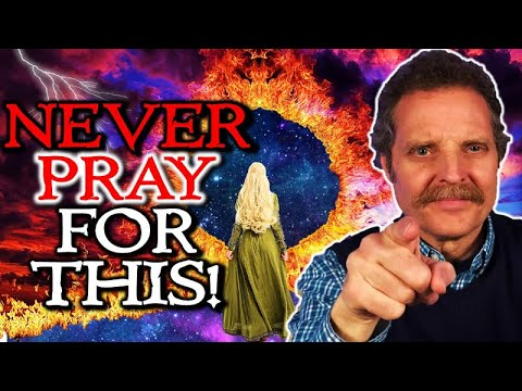 5 THINGS YOU SHOULD NEVER PRAY FOR!!! - JESUS Wants YOU to Know in End Times!!