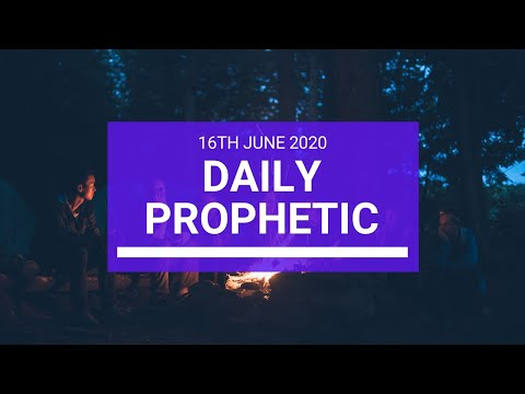 Daily Prophetic 16 June 2020 4 of 7