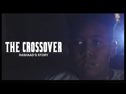 THE CROSSOVER  Rashaad's Story