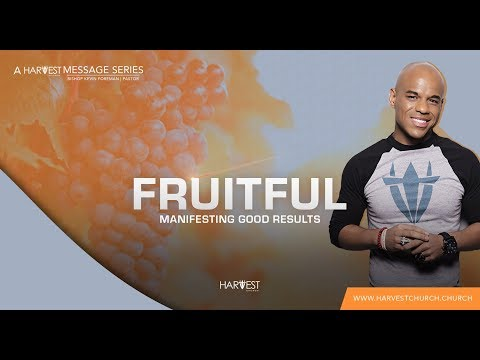 The Fruit My Faith Produced - Bishop Kevin Foreman
