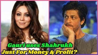 Gauri Khan is with Shahrukh Khan Just For Money and Profit