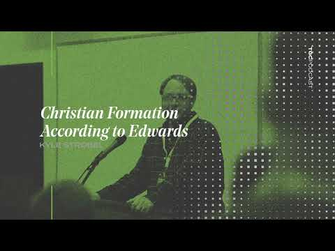 Christian Formation According to Edwards  Kyle Strobel  TGC Podcast