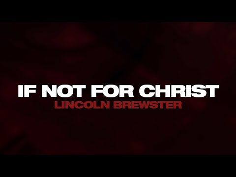 If Not For Christ - Lincoln Brewster (Official Lyric Video)