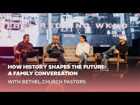Family Conversations: How History Shapes the Future  Bethel Leaders  Bethel Redding Weekend 2020