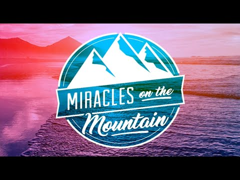 Miracles on the Mountain 2020: Friday Morning