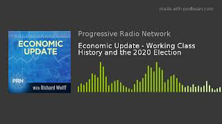 Economic Update - Working Class History and the 2020 Election