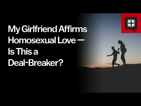 My Girlfriend Affirms Homosexual Love  Is This a Deal-Breaker? // Ask Pastor John