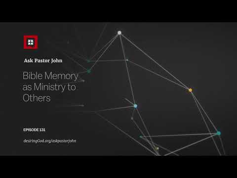 Bible Memory as Ministry to Others // Ask Pastor John