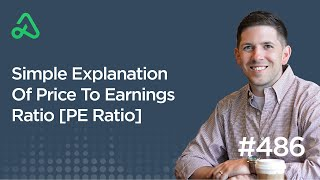 Simple Explanation Of Price To Earnings Ratio [PE Ratio] [Episode 486]