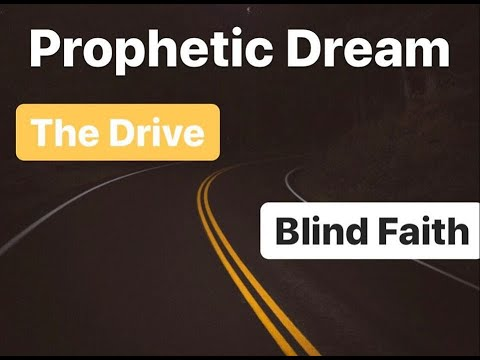 Prophetic Dream: The Drive - Blind Faith