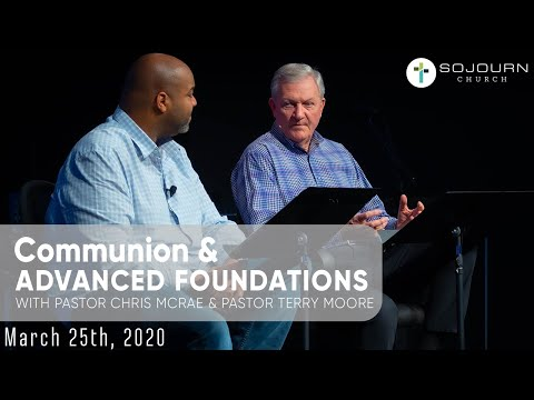 Advanced Foundations  Pastor Chris McRae & Pastor Terry Moore  March 25th, 2020  Sojourn Church