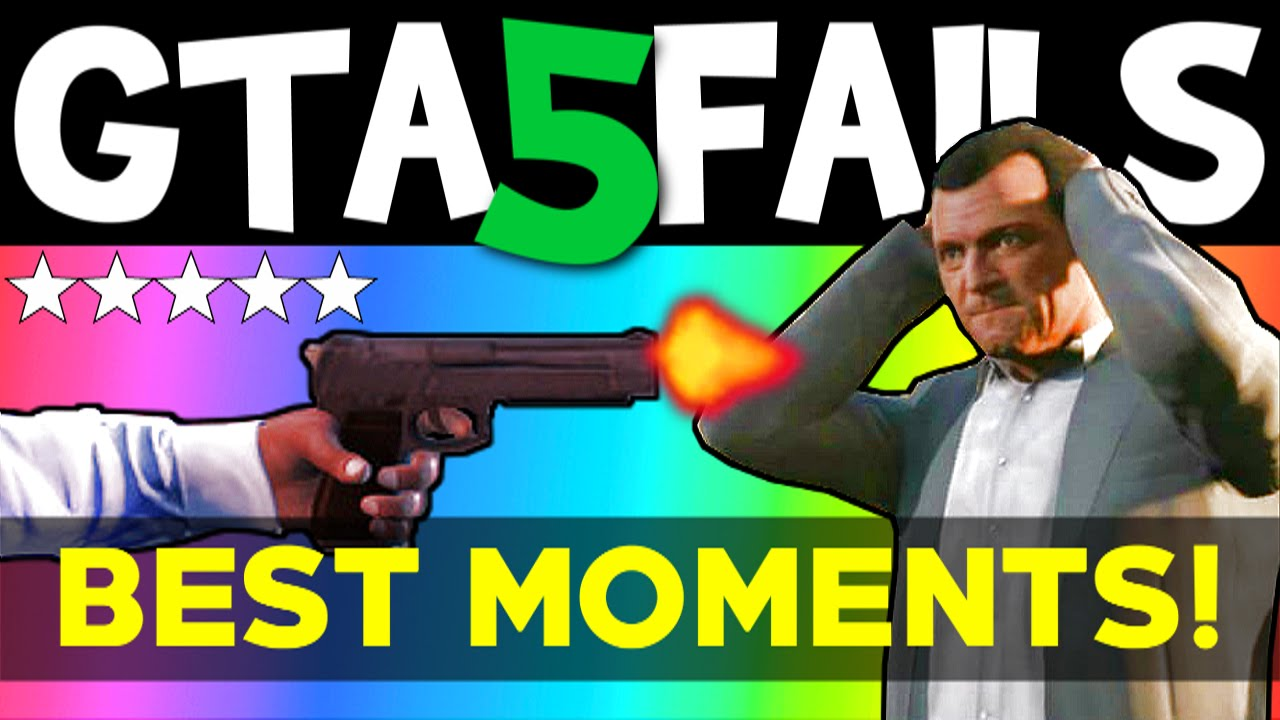 Gta 5 Fails Best Moments Gta 5 Funny Moments Compilation
