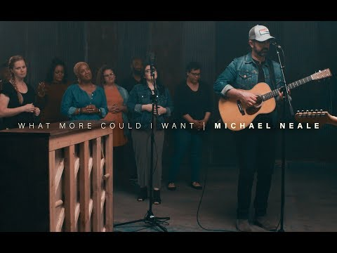 What More Could I Want // Michael Neale // Live Video