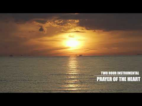 2 HOUR PRAYER OF THE HEART  WORSHIP INSTRUMENTAL  QUIET RELAXING PRAYER MUSIC
