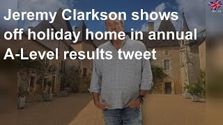 Jeremy Clarkson shows off holiday home in annual A-Level results tweet