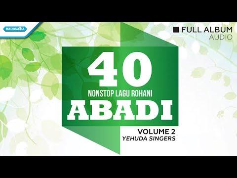40 Nonstop Lagu Rohani Abadi Vol.2 - Yehuda Singers (Full Album Audio)