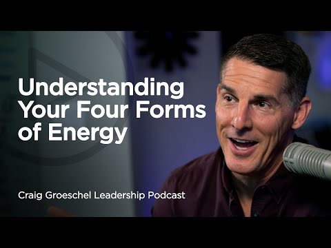 Understanding Your Four Forms of Energy - Craig Groeschel Leadership Podcast