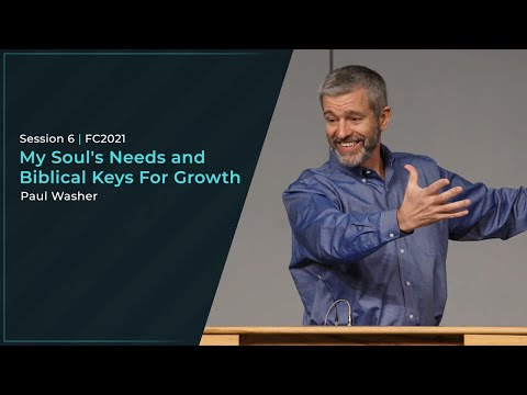 My Soul's Needs and Biblical Keys For Growth - Paul Washer