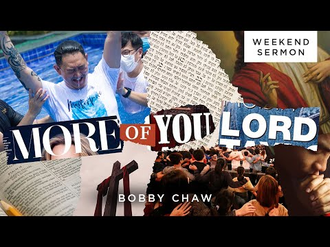 Bobby Chaw: More of You, Lord!