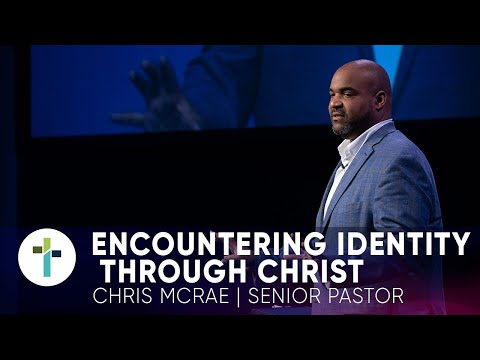 Encountering Christ Through Identity  Pastor Chris McRae   Sojourn Church Carrollton