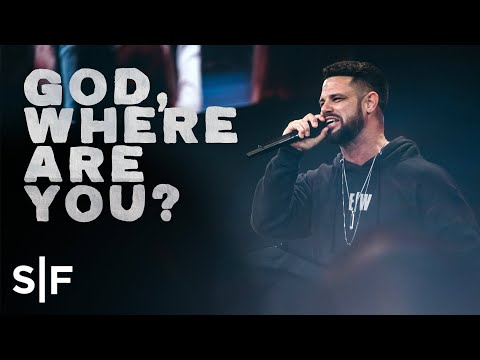 God, Where Are You?  Pastor Steven Furtick