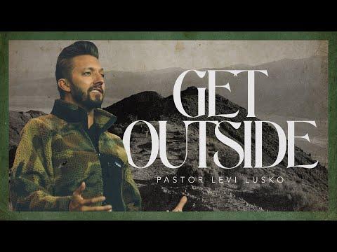 Get Outside  Pastor Levi Lusko